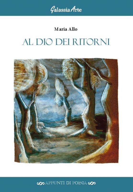 Maria_Allo,_Al_Dio_dei_ritorni_edito_da_Galassia_Arte